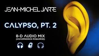 Jean Michel Jarre   Calypso, Pt. 2 (8D Audio Version)