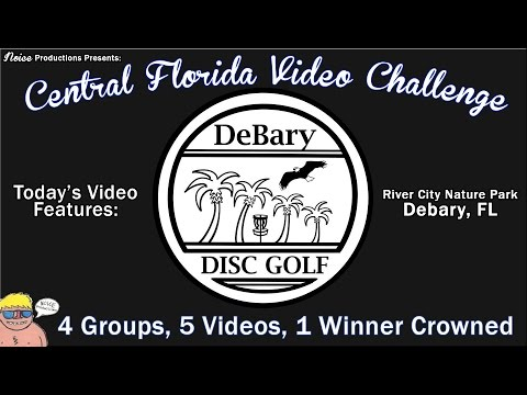 Central Florida Video Challenge – River City Nature Park – Debary Disc Golf Club
