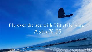 Fly over the sea with Tilt style wing !! フリースタイル !! FPV DRONE AstroX J5【 GoPro HERO7 】