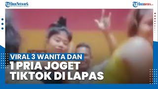 Viral Video 3 Wanita Bersama 1 Pria Joget TikTok di Dalam Lapas