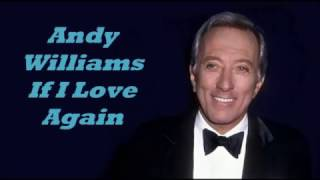 Andy Williams........If I Love Again.