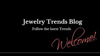 Welcome To The Jewelry Trends!