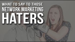 How To Deal With The Network Marketing Haters