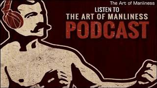 The Art of Manliness Episode 321: How to Think About Money