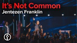 It's Not Common | Jentezen Franklin