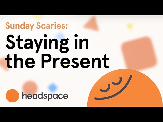 Sunday Scaries | Be Present