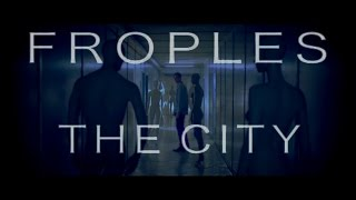 Video FROPLES - THE CITY (OFFICIAL VIDEO)