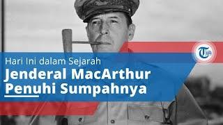 Hari Ini dalam Sejarah, Jenderal MacArthur Penuhi Sumpahnya