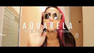 MC HUGUINHO - AQUARELA -PART MC PIKENA (LANCAMENTO 2017)