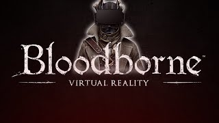 Bloodborne Virtual Reality