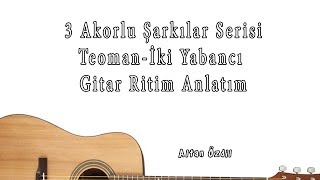 Teoman-İki Yabancı-Gitar Ritim Anlatım-3 Akorlu Şarkılar