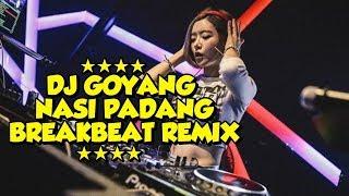 DJ GOYANG NASI PADANG BREAKBEAT REMIX