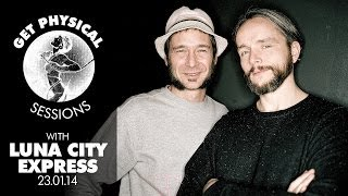 Luna City Express - Live @ Get Physical Sessions, Episode 8, 2014
