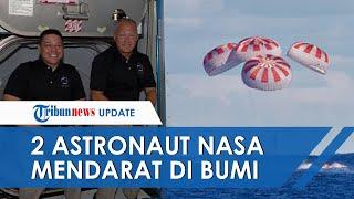 Misi SpaceX Berakhir, Dua Astronaut NASA Akhirnya Mendarat dengan Selamat di Bumi