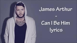 James Arthur - Can I Be Him [High Quality Mp3] lyrics