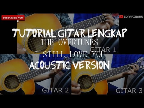 TUTORIAL GITAR THE OVERTUNES - I STILL LOVE YOU (acoustic Version) With TAB - IDAF FIRANU