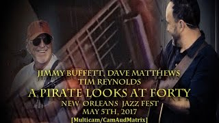 "Dave Matthews, Tim Reynolds, & Jimmy Buffett - ""A Pirate Looks at Forty"" - 5/5/17 [Multicam] - NOLA"