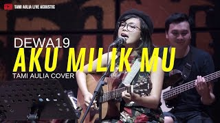 Download lagu Aku Milikmu Dewa19 Tami Aulia Mp3
