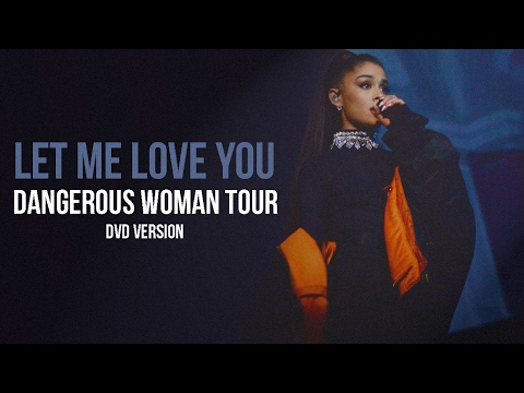 Download Ariana Grande - Let Me Love You (Live at The Dangerous Woman Tour)[DVD Version] Mp4 HD Video and MP3