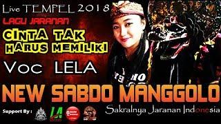 CINTA TAK HARUS MEMILIKI Cover Voc LELA - New SABDO MANGGOLO Live TEMPEL 2018