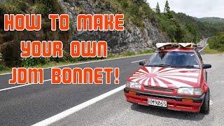 The Slam Wagon   How to make a JDM bonnet!