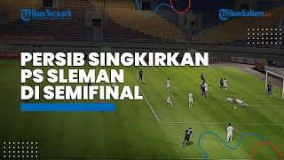 Persib Bandung Melaju ke Babak Final Piala Menpora 2021 setelah Berhasil Kalahkan PS Sleman
