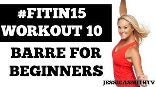 "#FITIN15 #Workout 10: ""Barre for Beginners"" Full Length 15-Minute Fat Burning Cardio Fitness Program by jessicasmithtv"