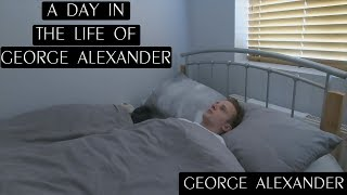 A DAY IN THE LIFE OF GEORGE ALEXANDER