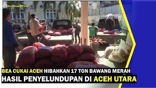 VIDEO - Bea Cukai Aceh Hibahkan 17 Ton Bawang Merah Hasil Penyelundupan di Aceh Utara