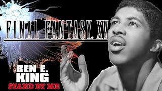 Ben E. King (1961) || Stand By Me || Final Fantasy XV || Full version || HD