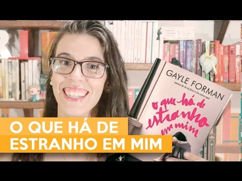 O QUE HÁ DE ESTRANHO EM MIM - Gayle Forman | Admirável Leitor