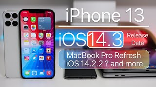 iPhone 13, iOS 14.3 release, iOS 14.2.2, MacBook redesign and more