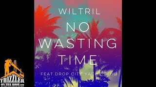 Wil Tril ft. Drop City Yacht Club - No Wasting Time [Thizzler.com]