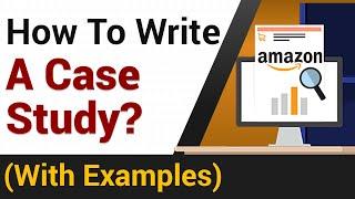 How To Write A Case Study? | Amazon Case Study Example