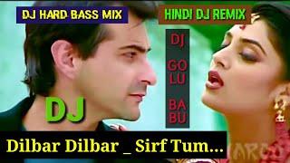 Dilbar Dilbar Sirf Tum Dj Hard Bass Mix Dj Golu Babu Hindi Dj Remix Mp3 Gana