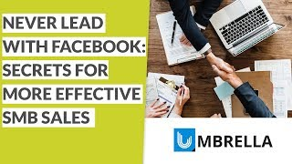 Never Lead with Facebook — Secrets for More Effective SMB Sales