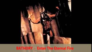 "BATHORY -  ""ENTER THE ETERNAL FIRE"""