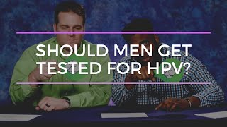 Should men get tested for HPV?