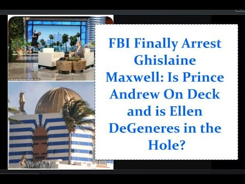 FBI Finally Arrest Ghislaine Maxwell: Is Prince Andrew On Deck and is Ellen DeGeneres in the Hole?