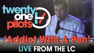 "twenty one pilots: Live from The LC ""Addict With A Pen"""