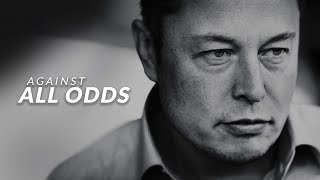 AGAINST ALL ODDS   Elon Musk (Motivational Video)