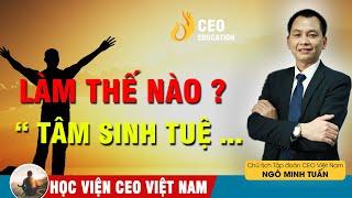 Làm Sao Để TÂM Để Sinh #TUỆ   Ngô Minh Tuấn | #Học_Viện_CEO_Việt_Nam
