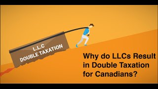 Why do LLCs Result in Double Taxation for Canadians?