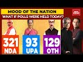 NDA Projected To Win 321 Seats If Polls Are Held Today | India Today Mood Of The Nation