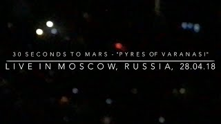 30 Seconds To Mars • Pyres Of Varanasi (Live in Moscow Russia Monolith Tour at Olympiyskiy 28.04.18)