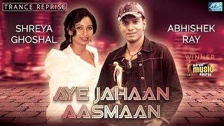 Shreya Ghoshal | Abhishek Ray | Trance Reprise |Aye Jahaan Aasmaan |Winner #MirchiMusicAwards |EDM