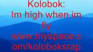 kolobok:im high when im fly