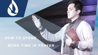 How To Spend More Time In Prayer