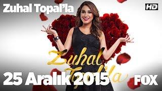 Zuhal Topal'la 25 Aralık 2015