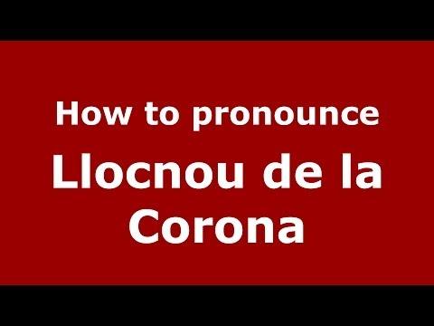 How to pronounce Llocnou de la Corona (Spanish/Spain) - PronounceNames.com